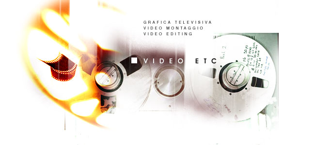 VIDEO ETC - Video montaggio , Video editing , Grafica televisiva